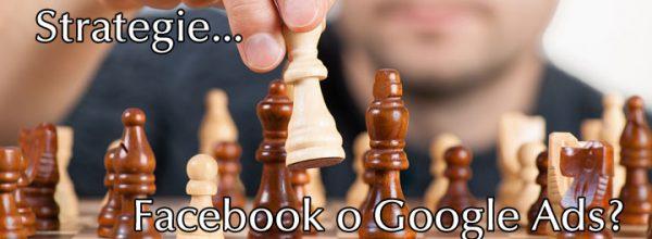 Pubblicità su Facebook o Google Ads?